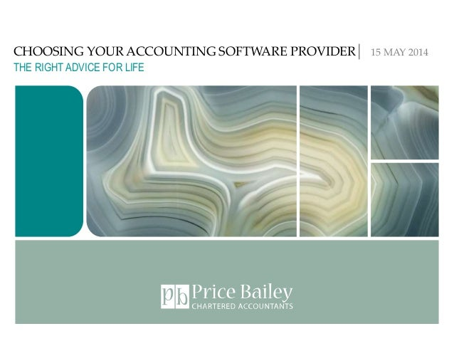 CHOOSING YOUR ACCOUNTING SOFTWARE PROVIDER│ 15 MAY 2014 THE RIGHT ADVICE FOR LIFE