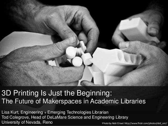 3D Printing Is Just the Beginning:The Future of Makerspaces in Academic LibrariesLisa Kurt, Engineering + Emerging Technol...