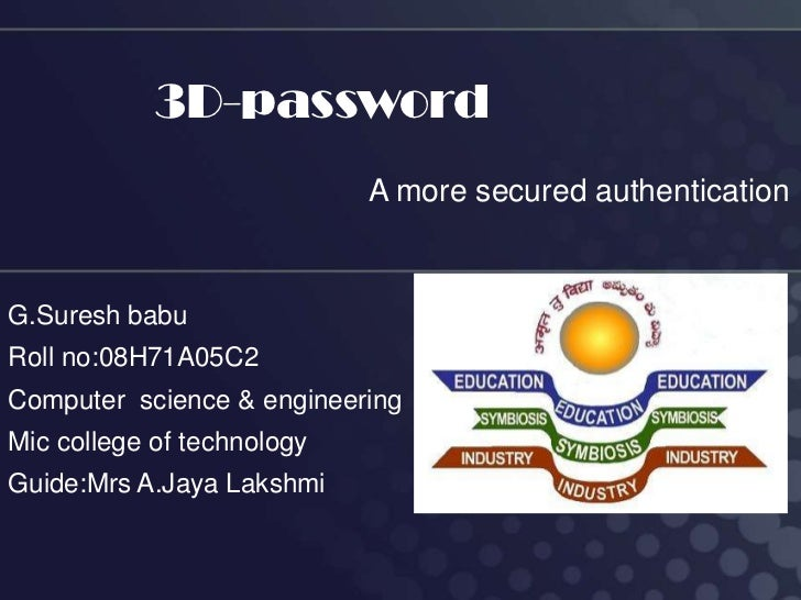 3D-password                            A more secured authenticationG.Suresh babuRoll no:08H71A05C2Computer science & engi...