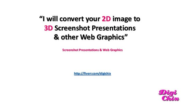 Convert your 2D image to 3D Screenshot Presentations, other Web Graphics