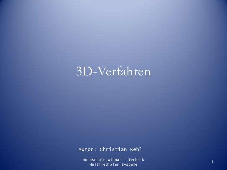 3D-Verfahren<br />Autor: Christian Kehl<br />1<br />Hochschule Wismar - Technik Multimedialer Systeme<br />