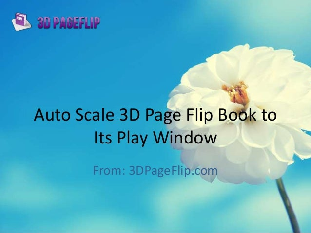 Auto Scale 3D Page Flip Book to Its Play Window From: 3DPageFlip.com