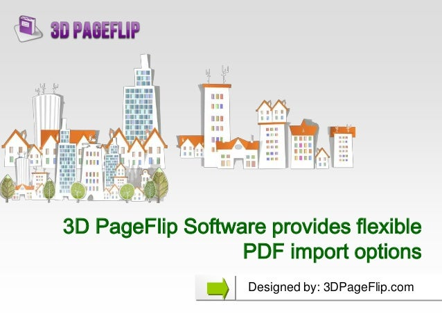 3D PageFlip Software provides flexible PDF import options Designed by: 3DPageFlip.com