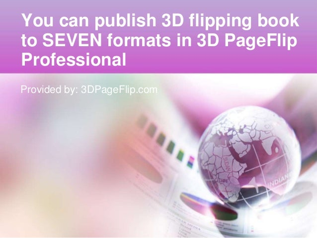 You can publish 3D flipping book to SEVEN formats in 3D PageFlip Professional Provided by: 3DPageFlip.com