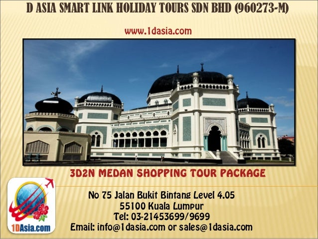 D ASIA SMART LINK HOLIDAY TOURS SDN BHD (960273-M)No 75 Jalan Bukit Bintang Level 4.0555100 Kuala LumpurTel: 03-21453699/9...