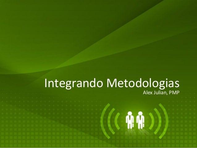 Integrando Metodologias Alex Julian, PMP