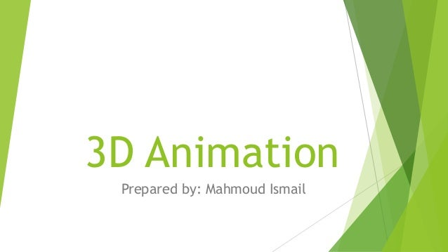 3D Animation Prepared by: Mahmoud Ismail
