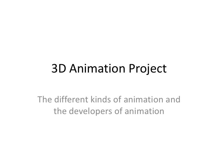 3D Animation ProjectThe different kinds of animation and    the developers of animation