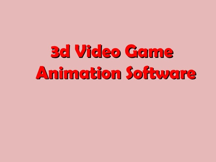 <ul><li>3d Video Game Animation Software </li></ul>