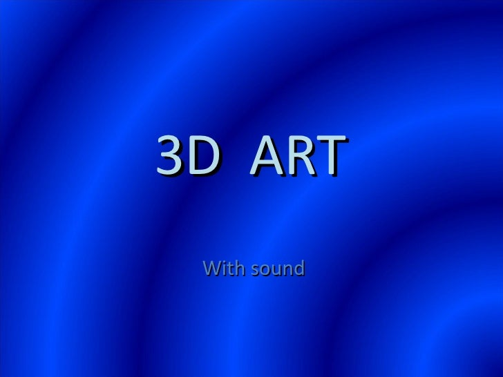 With sound 3D  ART