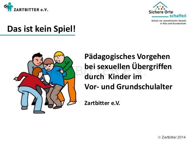  Zartbitter 2014 Pädagogisches Vorgehen  bei sexuellen Übergriffen  durch Kinder im  Vor- und Grundschulalter  Zartbitter...