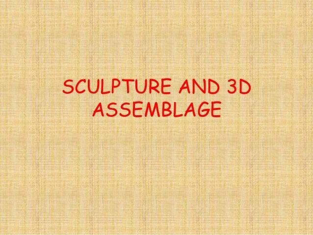 3d assemblage and sculpture presentation