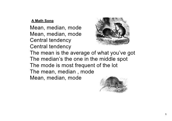 A Math Song  Mean, median, mode Mean, median, mode Central tendency Central tendency The mean is the average of what you'v...