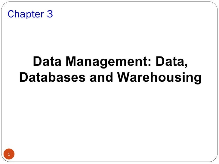 Chapter 3      Data Management: Data,    Databases and Warehousing1