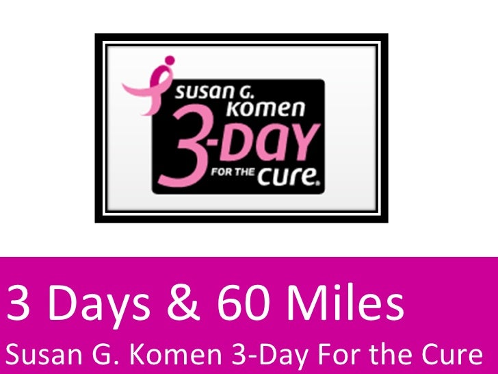 3 Days & 60 Miles Susan G. Komen 3-Day For the Cure