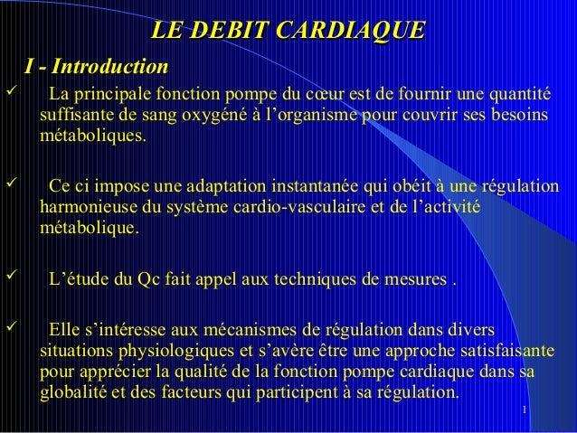 LE DEBIT CARDIAQUE I - Introduction   La principale fonction pompe du cœur est de fournir une quantité suffisante de sang...