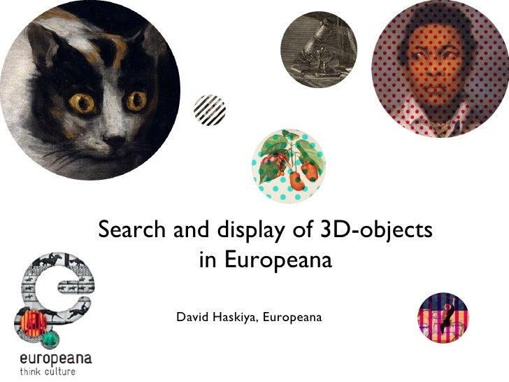 Search and display of 3D-objects in Europeana David Haskiya, Europeana