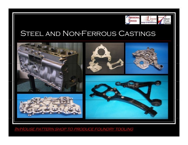 Steel and Non-Ferrous Castings In-House pattern shop to produce foundry tooling
