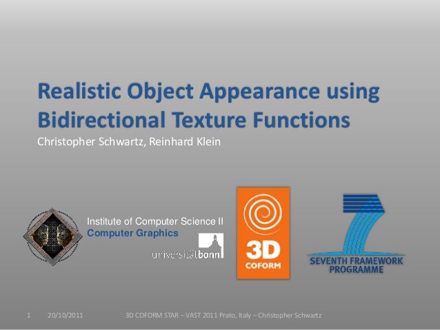 Institute of Computer Science II Computer Graphics Realistic Object Appearance using Bidirectional Texture Functions Chris...