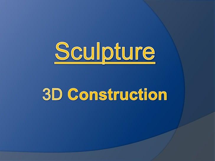 Sculpture<br />3D Construction<br />