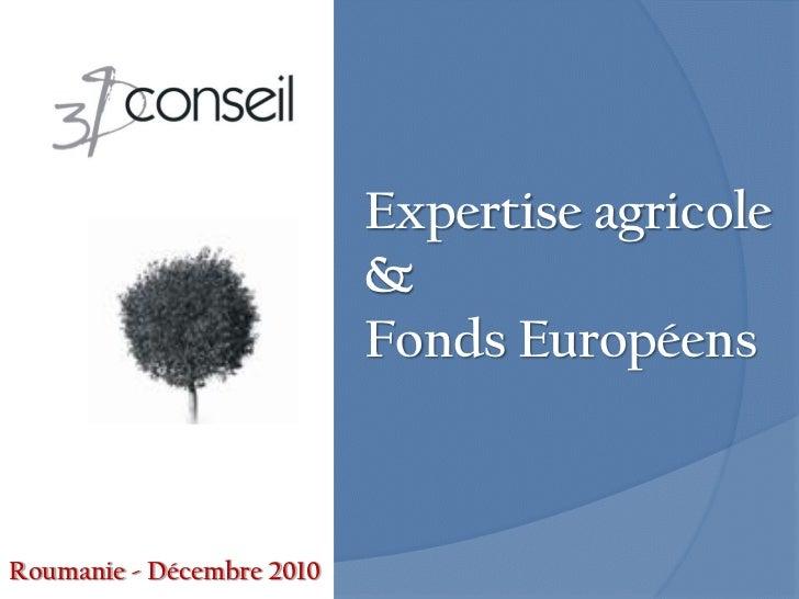 Expertise agricole                           &                           Fonds EuropéensRoumanie - Décembre 2010