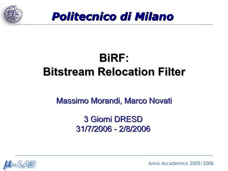 BiRF: Bitstream Relocation Filter Anno Accademico 2005/2006 Massimo Morandi, Marco Novati 3 Giorni DRESD 31/7/2006 - 2/8/2...