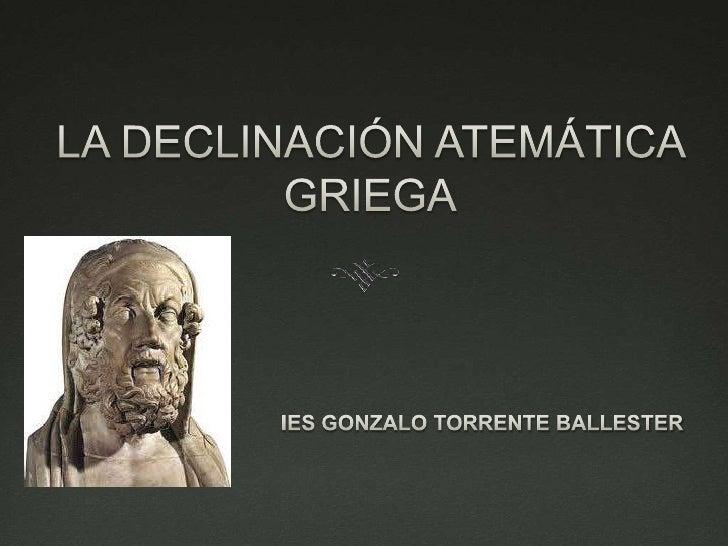 LΑ DECLINACIÓN ATEMÁTICA GRIEGA<br />IES GONZALO TORRENTE BALLESTER<br />