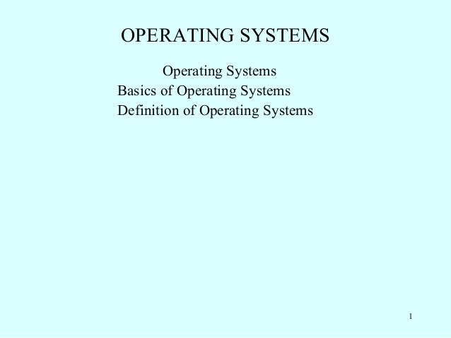 OPERATING SYSTEMS        Operating SystemsBasics of Operating SystemsDefinition of Operating Systems                      ...