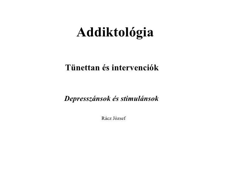 Addiktológia Tünettan és intervenciók   Depresszánsok és stimulánsok   Rácz József