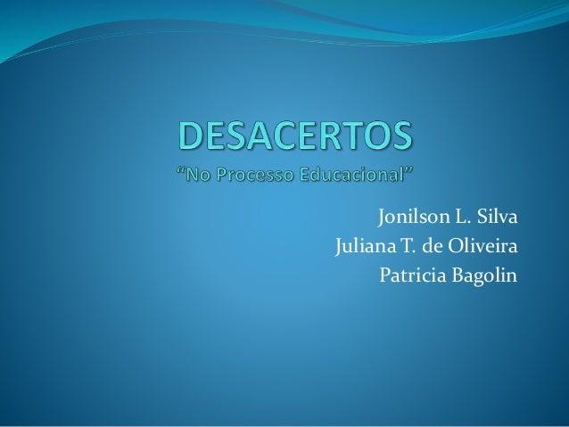 Jonilson L. Silva Juliana T. de Oliveira Patricia Bagolin