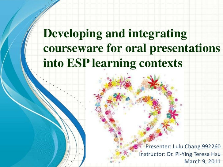 Developing and integrating courseware for oral presentations into ESP learning contexts<br />Presenter: Lulu Chang 992260<...