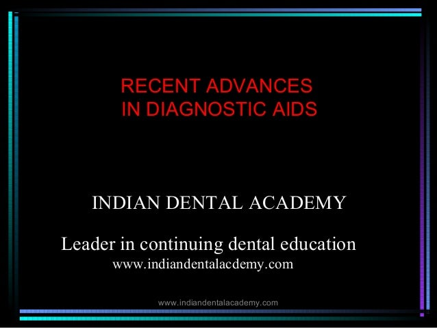 RECENT ADVANCES IN DIAGNOSTIC AIDS  INDIAN DENTAL ACADEMY Leader in continuing dental education www.indiandentalacdemy.com...