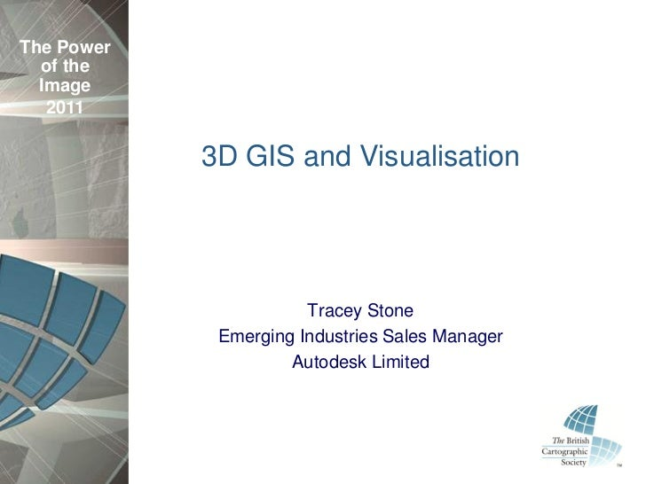 The Power  of the  Image   2011            3D GIS and Visualisation                       Tracey Stone             Emergin...