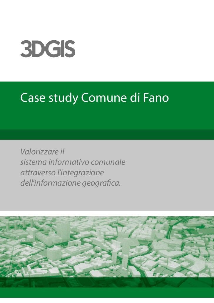 Case study Comune di FanoValorizzare ilsistema informativo comunaleattraverso l'integrazionedell'informazione geografica.