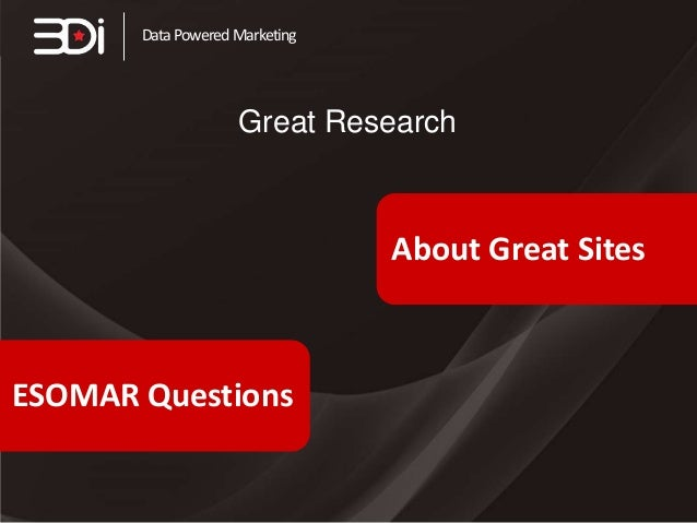 Data Powered Marketing                    Great Research                                About Great SitesESOMAR Questions