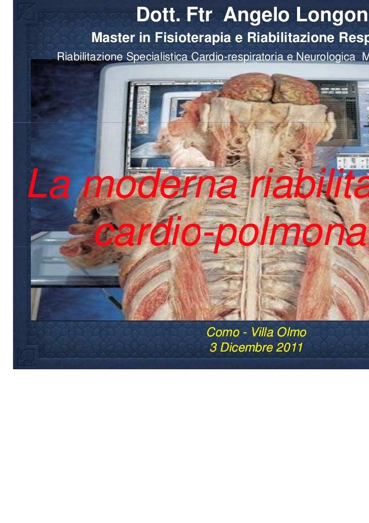 Dott. Ftr Angelo Longoni       Master in Fisioterapia e Riabilitazione Respiratoria Riabilitazione Specialistica Cardio-re...