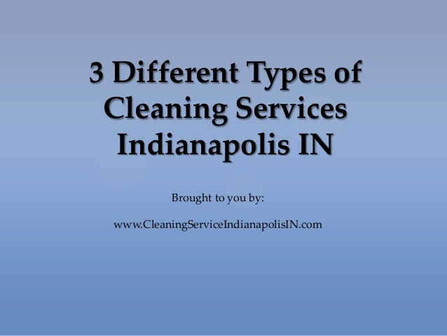 3 Different Types ofCleaning ServicesIndianapolis INBrought to you by:www.CleaningServiceIndianapolisIN.com