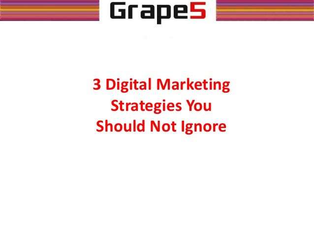 3 Digital Marketing Strategies You Should Not Ignore