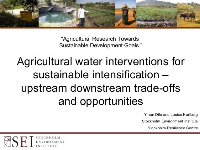 Agricultural water interventions for sustainable intensification – upstream downstream trade-offs and opportunities