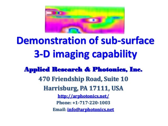 Demonstration of sub-surface   3-D imaging capability Applied Research & Photonics, Inc.    470 Friendship Road, Suite 10 ...