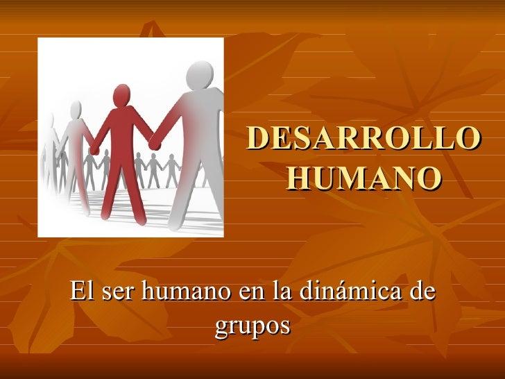 DESARROLLO HUMANO El ser humano en la dinámica de grupos