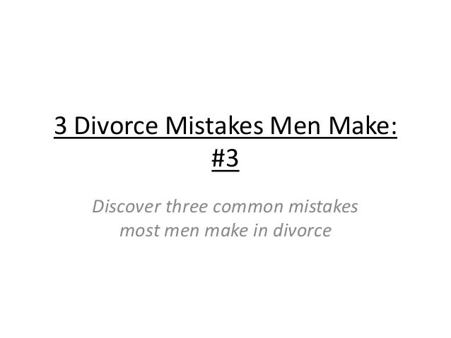 3 Divorce Mistakes Men Make: #3 Discover three common mistakes most men make in divorce