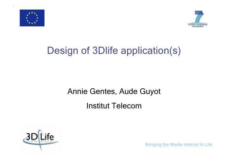 Design of 3Dlife application(s)       Annie Gentes, Aude Guyot          Institut Telecom                                Br...