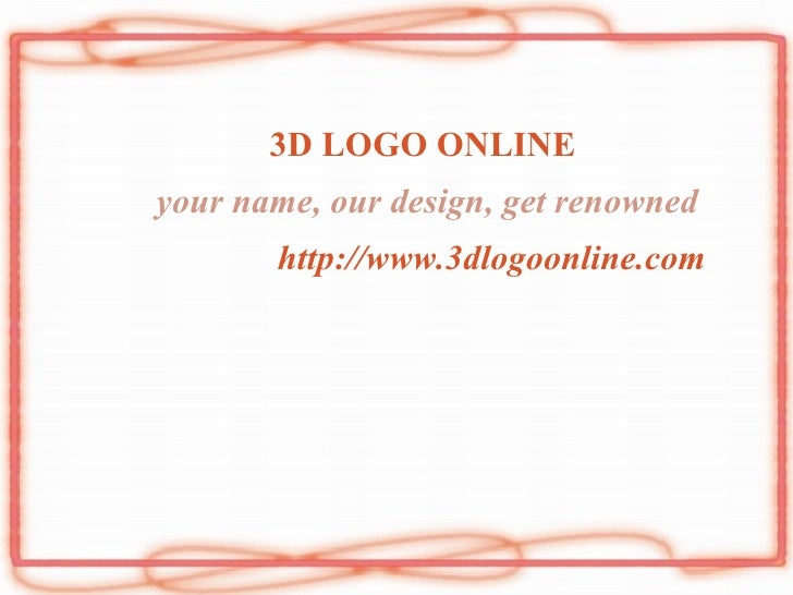 3D LOGO ONLINE your name, our design, get renowned http://www.3dlogoonline.com