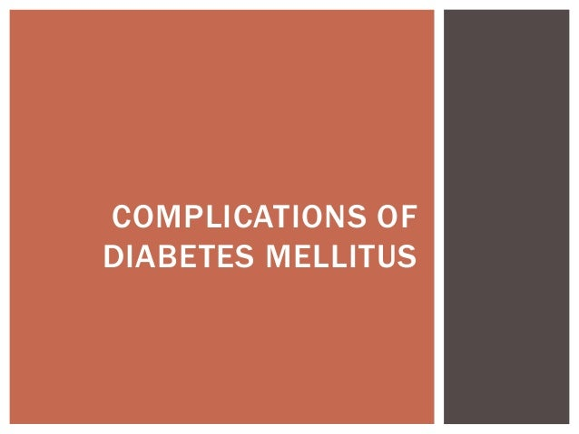 COMPLICATIONS OFDIABETES MELLITUS