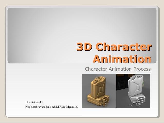 3D Character3D CharacterAnimationAnimationCharacter Animation ProcessDisediakan oleh:Noorazzahrawani Binti Abdul Rani (Mei...