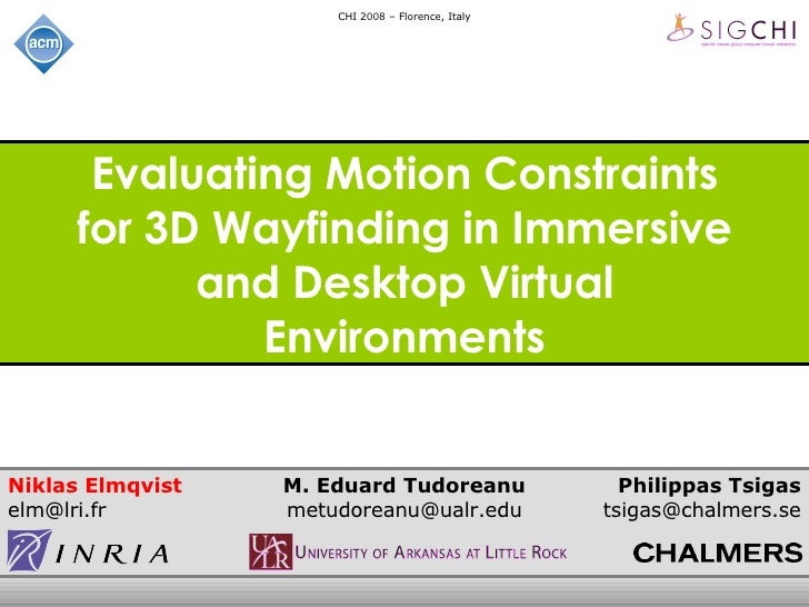 Evaluating Motion Constraints for 3D Wayfinding in Immersive and Desktop Virtual Environments Niklas Elmqvist [email_addre...