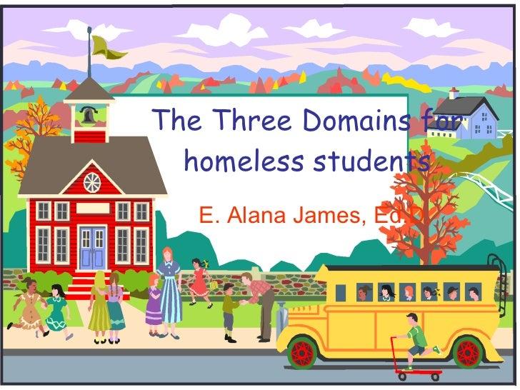 The Three Domains for homeless students E. Alana James, Ed.D.