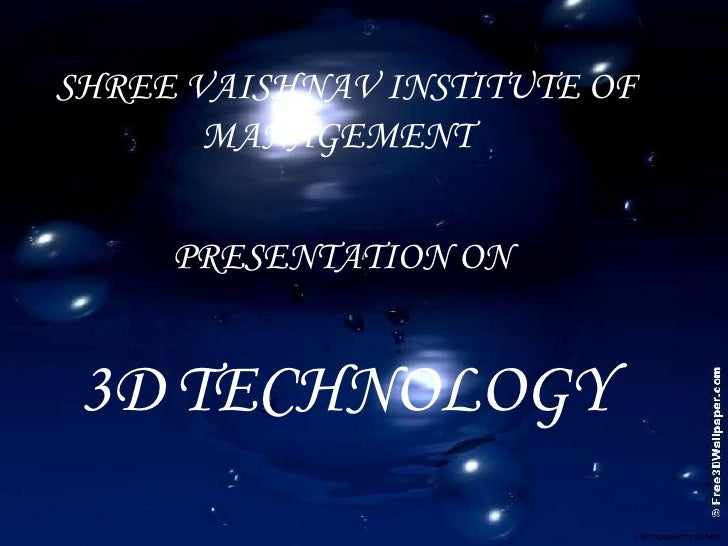 3D   TECHNOLOGY SHREE VAISHNAV INSTITUTE OF  MANAGEMENT PRESENTATION ON