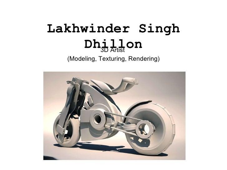 Lakhwinder Singh Dhillon 3D Artist  (Modeling, Texturing, Rendering)